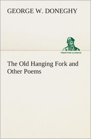The Old Hanging Fork and Other Poems - George W. Doneghy