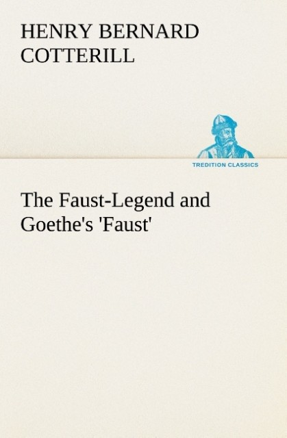 The Faust-Legend and Goethe´s ´Faust´ als Buch von H. B. (Henry Bernard) Cotterill - TREDITION CLASSICS
