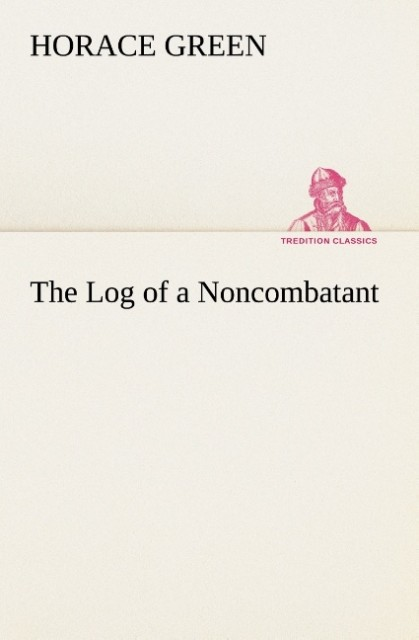 The Log of a Noncombatant als Buch von Horace Green - TREDITION CLASSICS