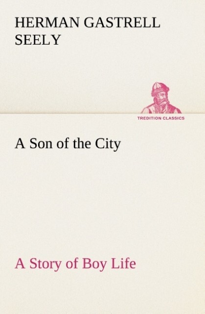 A Son of the City A Story of Boy Life als Buch von Herman Gastrell Seely - Herman Gastrell Seely