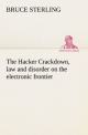 The Hacker Crackdown, law and disorder on the electronic frontier - Bruce Sterling