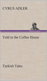 Told in the Coffee House Turkish Tales - Cyrus Adler
