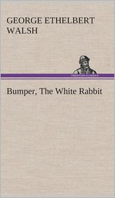 Bumper, the White Rabbit - George Ethelbert Walsh