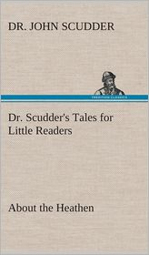 Dr. Scudder's Tales for Little Readers, about the Heathen. - John Scudder