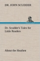 Dr. Scudder's Tales for Little Readers, About the Heathen. - Dr. John Scudder