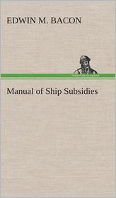 Manual of Ship Subsidies - Edwin M. Bacon