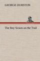 The Boy Scouts on the Trail - George Durston