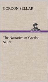 The Narrative of Gordon Sellar Who Emigrated to Canada in 1825 - Gordon Sellar