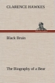 Black Bruin The Biography of a Bear - Clarence Hawkes
