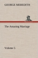 The Amazing Marriage   Volume 5 - George Meredith