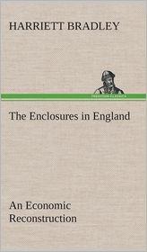 The Enclosures in England an Economic Reconstruction - Harriett Bradley