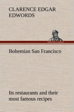 Bohemian San Francisco Its restaurants and their most famous recipes The elegant art of dining.