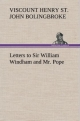 Letters to Sir William Windham and Mr. Pope - Henry St. John Bolingbroke  Viscount