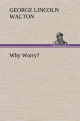 Why Worry? - George Lincoln Walton