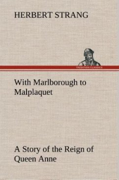 With Marlborough to Malplaquet A Story of the Reign of Queen Anne - Strang, Herbert