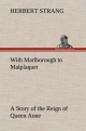 With Marlborough to Malplaquet A Story of the Reign of Queen Anne - Herbert Strang