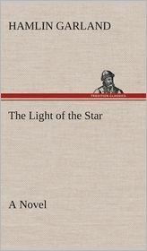 The Light of the Star a Novel - Hamlin Garland