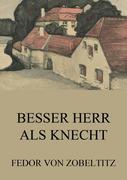Fedor, von Zobeltitz: Besser Herr als Knecht