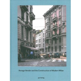 Asnago and Vender and the Construction of Modern Milan - Collectif