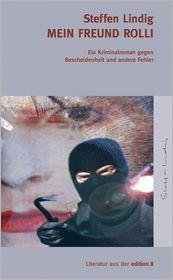 Mein Freund Rolli: Ein Kriminalroman gegen Bescheidenheit und andere Fehler
