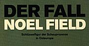 Der Fall Noel Field: Schlüsselfigur der Schauprozesse in Osteuropa (Band 1+2 + Sonderbroschur) - Werner Schweitzer
