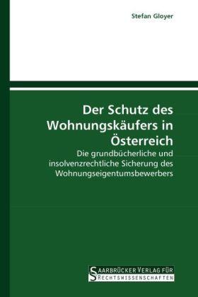 Der Schutz des Wohnungskäufers in Österreich - Die grundbücherliche und insolvenzrechtliche Sicherung des Wohnungseigentumsbewerbers