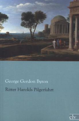 Ritter Herolds Pilgerfahrt - Byron, George G. N. Lord