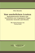 Otto, Beneke: Von unehrlichen Leuten: Kulturhistorische Studien und Geschichten aus vergangenen Tagen deutscher Gewerbe und Dienste