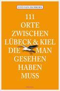 Vito von Eichborn: 111 Orte zwischen Lübeck und Kiel, die man gesehen haben muss