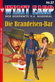 Wyatt Earp 37 - Western: Die Brandeisen-Bar - William Mark