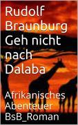 Braunburg, Rudolf: Geh nicht nach Dalaba
