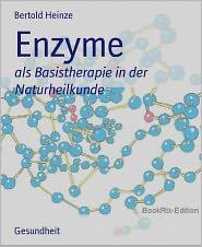 Enzyme: als Basistherapie in der Naturheilkunde