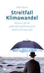Streitfall Klimawandel: Warum es für die gröBte Herausforderung keine einfachen Lösungen gibt - Mike Hulme, Jörg Matschullat (Translator), Stephanie Hänsel (Translator), Foreword by Ottmar Edenhofer