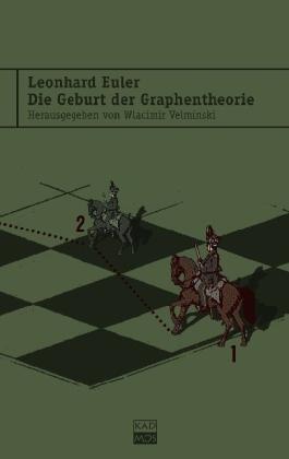 Die Geburt der Graphentheorie. Ausgewählte Schriften von der Topologie zum Sudoku - Euler, Leonhard