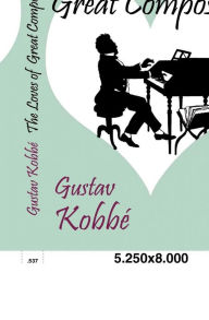 The Loves of Great Composers Gustav Kobbé Author