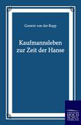 Ropp, Goswin Von Der: Kaufmannsleben zur Zeit der Hanse