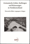 Wille, Hermann: Germanische Gräber, Siedlungen und Behausungen in Norddeutschland