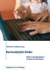Karrierek(n)ick Kinder - Mütter in Führungspositionen - ein Gewinn für Unternehmen