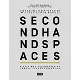 Second Hand Spaces - Recycling Sites Undergoing Urban Transformation - Michael Ziehl
