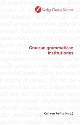 Graecae grammaticae institutiones - Reifitz, Carl von (Hrsg.)