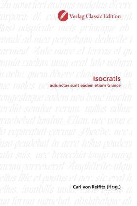 Isocratis - adiunctae sunt eadem etiam Graece - Reifitz, Carl von (Hrsg.)
