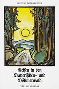 Rosenberger, Ludwig: Reisen in den Bayerischen- und Böhmerwald