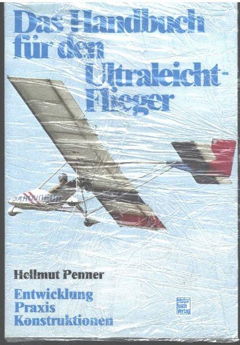 Das Handbuch für den Ultraleicht-Flieger. Entwicklung, Praxis, Konstruktion - Penner, Hellmut