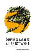 Emmanuel Carrère: Alles ist wahr