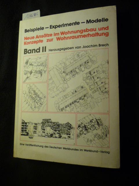 Neue Ansätze im Wohnungsbau und Konzepte zur Wohnraumerhaltung Beispiele - Experimente - Modelle . - Teil:   2.,  / Hrsg. von Joachim Brech - Brech, Joachim [Hrsg.]