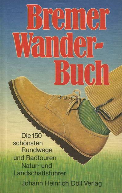 Bremer Wanderbuch. Die 150 schönsten Rundwege und Radtouren Natur- und Landschaftsführer - Helmers, Hinrich / Hundt, Michael / Huntemann, Hans / Müller, Rudolf