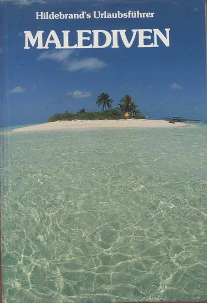 Malediven. Hildebrand's Urlaubsführer mit Urlaubskarte. Lakkadiven, Andamanen, Nikobaren - Freihen, Wolfgang