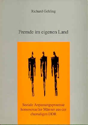 Fremde im eigenen Land. Soziale Anpassungsprozesse homosexueller Männer aus der ehemaligen DDR - Gehling, Richard