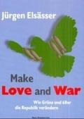 Make Love and War. Wie Grüne und 68er die Republik verändern - J. Elsässer
