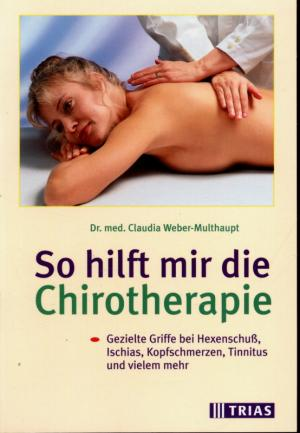 So hilft mir die Chirotherapie - Weber-Multhaupt, Dr. med. Claudia
